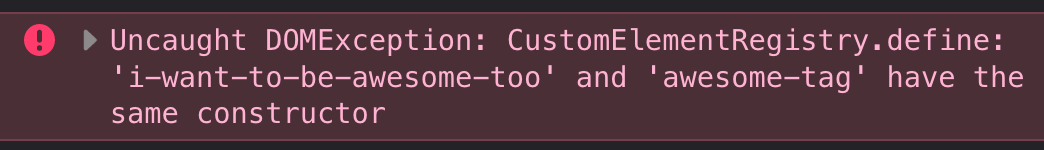 "The error text: ""Uncaught DOMException: CustomElementRegistry.define: 'i-want-to-be-awesome-too' and 'awesome-tag' have the same constructor"""